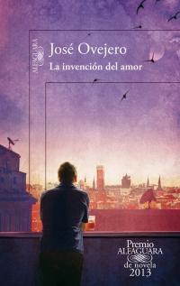megustaleer - La invención del amor (Premio Alfaguara de Novela 2013) - José Ovejero