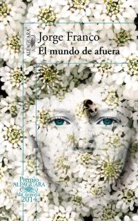 megustaleer - El mundo de afuera (Premio Alfaguara de Novela 2014) - Jorge Franco