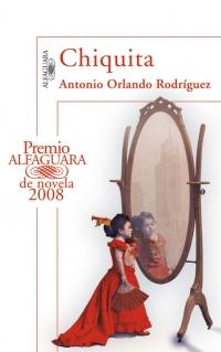 megustaleer - Chiquita (Premio Alfaguara 2008) - Orlando Rodríguez, Antonio