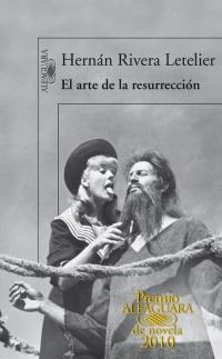 megustaleer - El arte de la resurreccion (Premio Alfaguara 2010) - Hernán Rivera Letelier