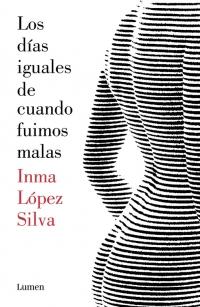 megustaleer - Los días iguales de cuando fuimos malas - Inma López Silva
