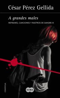 megustaleer - A grandes males (Refranes, canciones y rastros de sangre 3) - César Pérez Gellida