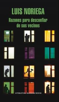 Razones para desconfiar de sus vecinos (Luis Noriega)