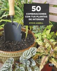 50 combinaciones con tus plantas de interior de Steve Asbell