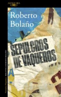 megustaleer - Sepulcros de vaqueros - Roberto Bolaño
