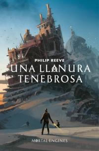 megustaleer - Una llanura tenebrosa (Mortal Engines) - Philip Reeve