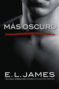 Más oscuro («Cincuenta sombras» contada por Christian Grey 2 ...