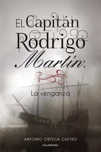 megustaleer - El Capitán Rodrigo Martín: La venganza - Antonio Ortega Castro