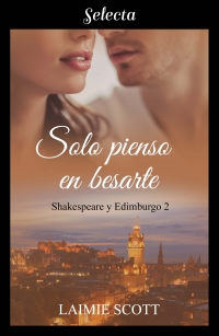 Solo pienso en besarte (Shakespeare y Edimburgo 2) de Laimie Scott