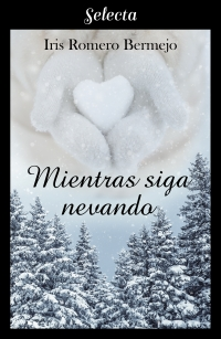Mientras siga nevando de Iris Romero Bermejo