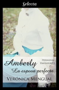 Amberly, la esposa perfecta (Hermanas Davenport 1) Verónica Mengual