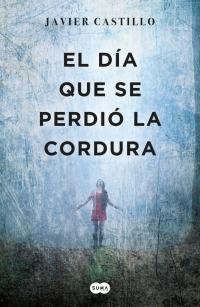 megustaleer - El día que se perdió la cordura - Javier Castillo