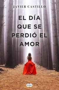 megustaleer - El día que se perdió el amor - Javier Castillo