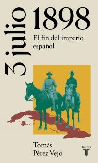 megustaleer - 3 de julio de 1898. El fin del imperio español - Tomás Pérez Vejo