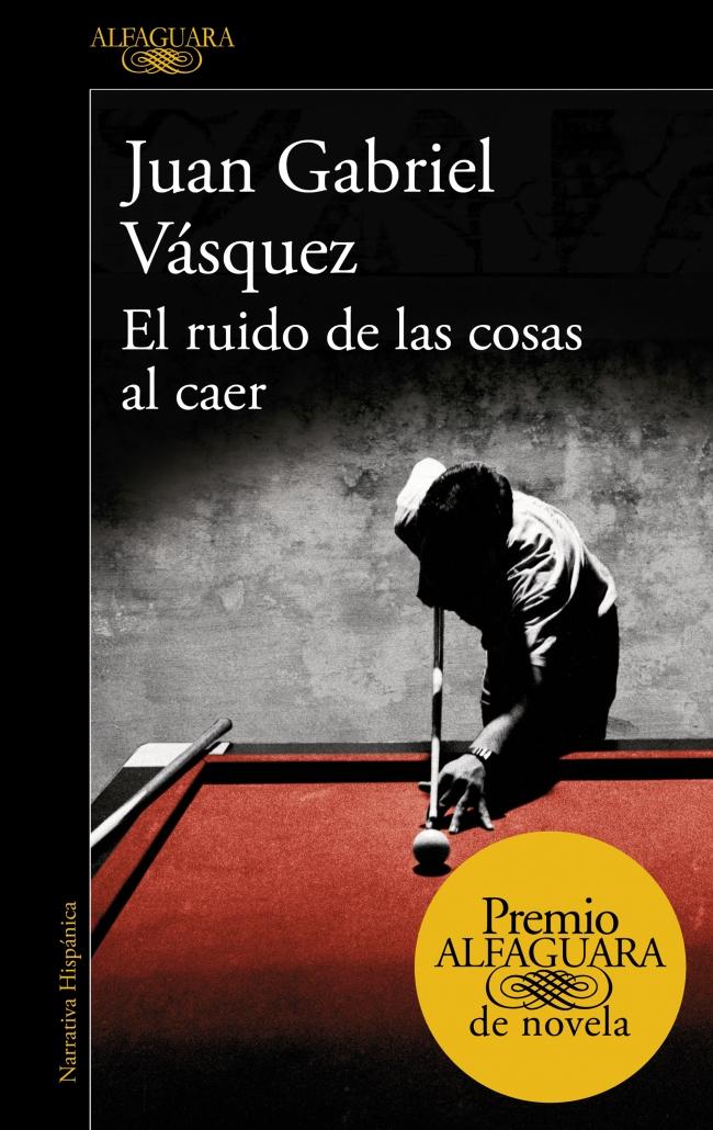 El ruido de las cosas al caer (Premio Alfaguara de novela 2011) -  Megustaleer