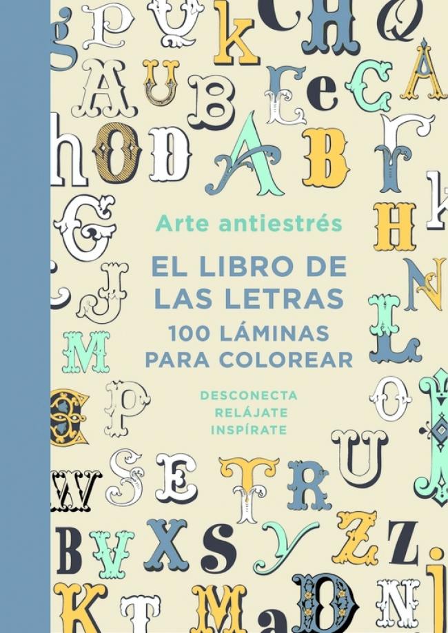 Arte antiestrés: El libro de las letras. 100 láminas para colorear ...